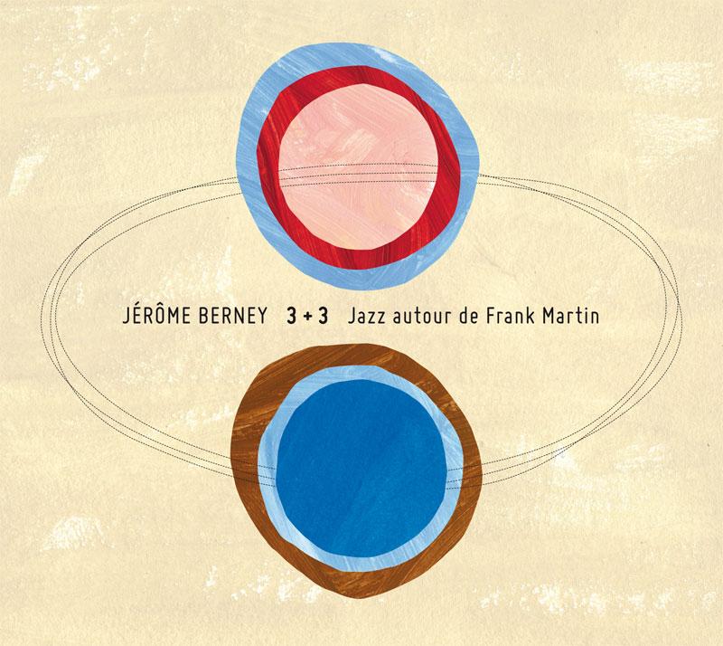 Jérôme berney «3+3 Jazz autour de Frank Martin