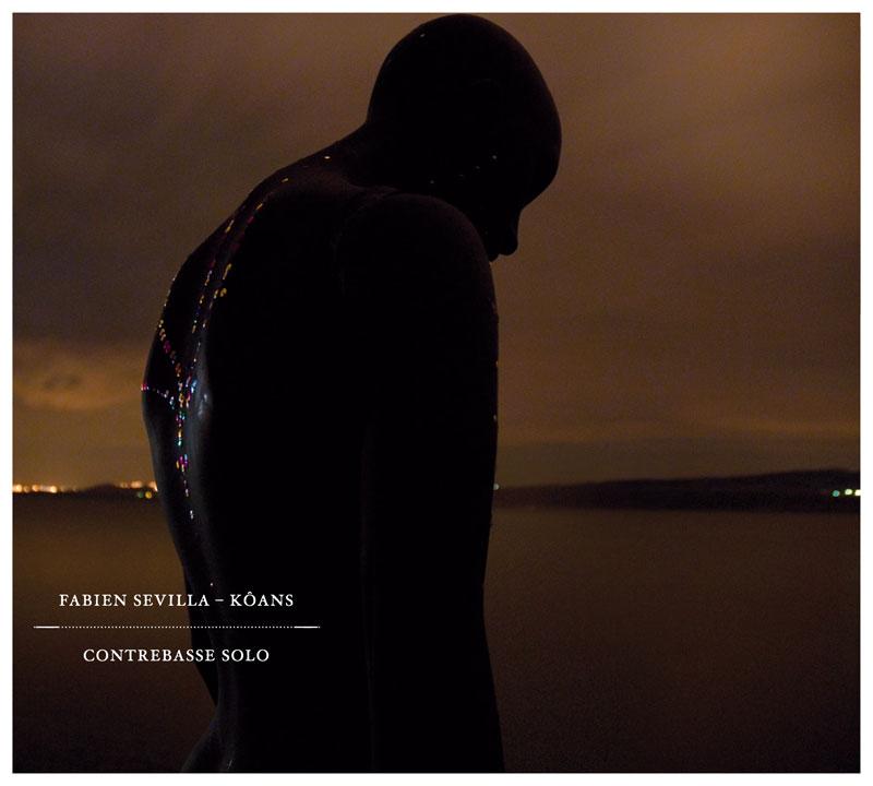 Fabien Sevilla «Kôans – Contrebasse Solo»
